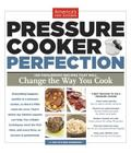 Pressure Cooker Perfection: 100 Foolproof Recipes That Will Change the Way You Cook Cover Image