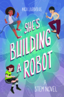 She's Building a Robot: (Book for Stem Girls Ages 8-12) Cover Image