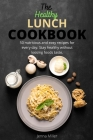 The Healthy Lunch Cookbook: 50 Nutritious And Easy Recipes For Every Day. Stay Healthy Without Loosing Foods Taste. Cover Image