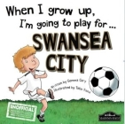 When I Grow Up I'm Going to Play for Swansea Cover Image