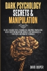 Dark Psychology Secrets & Manipulation: The Art to decode people personalities, Subliminal Manipulation, Detect Deception and Defend Yourself from Nar Cover Image