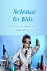 Science for Kids: Easy Science Experiments Kids Can Do: Book for Kids Cover Image