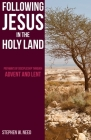 Following Jesus in the Holy Land: Pathways of Discipleship through Advent and Lent Cover Image