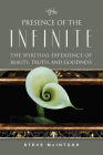 The Presence of the Infinite: The Spiritual Experience of Beauty, Truth, and Goodness Cover Image