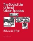 The Social Life of Small Urban Spaces Cover Image