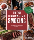 The Four Fundamentals of Smoking: Pit Master Secrets to Making Incredible BBQ at Home Cover Image