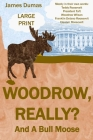 Woodrow, Really? And A Bull Moose Large Print: Mostly in their own words: Teddy Roosevelt, President Taft, Woodrow Wilson, Franklin Delano Roosevelt, Cover Image