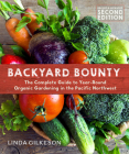 Backyard Bounty - Revised & Expanded 2nd Edition: The Complete Guide to Year-Round Gardening in the Pacific Northwest Cover Image