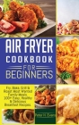 Air Fryer Cookbook for Beginners: Fry, Bake, Grill & Roast Most Wanted Family Meals. 100+ Easy, Healthy & Delicious Breakfast Recipes. Cover Image