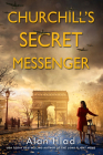 Churchill's Secret Messenger: A WW2 Novel of Spies & the French Resistance Cover Image