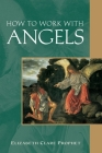 How to Work with Angels (Pocket Guides to Practical Spirituality) Cover Image