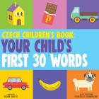 Czech Children's Book: Your Child's First 30 Words Cover Image