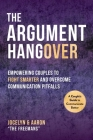 The Argument Hangover: Empowering Couples to Fight Smarter and Overcome Communication Pitfalls Cover Image