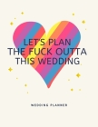 Let's Plan The Fuck Outta This Wedding: Lesbian Wedding Planner and Organizer, Engagement Gift for Mrs and Mrs Cover Image