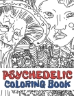 Psychedelic Coloring Book: Stoner's Stress Relieving and Relaxation Illustrations Mystical Art Edition Cover Image
