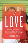 The Colors of Love: Multiracial People in Interracial Relationships Cover Image