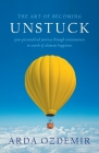 The Art of Becoming Unstuck: your personalized journey through consciousness in search of ultimate happiness Cover Image