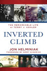 Inverted Climb: The Remarkable Life of Terry J. Kohler Cover Image