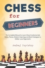 Chess for Beginners: The Complete Manual to Learn Chess Fundamentals, Rules, Pieces, Modern Openings and Best Strategies to Defeat your Opp Cover Image