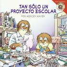 Little Critter: Just a School Project (Spanish edition): Little Critter: Just a School Project (Spanish edition) Cover Image