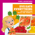 Eve Eats Everything: An Adventure with the Vowel E Cover Image