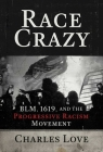 Race Crazy: BLM, 1619, and the Progressive Racism Movement Cover Image