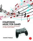 Composing Music for Games: The Art, Technology and Business of Video Game Scoring Cover Image