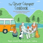 The Clever Camper Cookbook: Over 20 simple dishes to enjoy in the great outdoors Cover Image