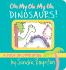 Oh My Oh My Oh Dinosaurs!: A Book of Opposites (Boynton on Board) Cover Image