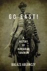 Go East!: A History of Hungarian Turanism Cover Image
