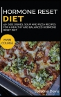 Hormone Reset Diet: 40+ Side dishes, soup and pizza recipes for a healthy and balanced Hormone Reset diet Cover Image