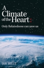 A Climate of the Heart: : Only Relatedness Can Save Us Cover Image