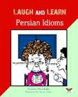 Laugh and Learn Persian Idioms (Farsi- English Bi-Lingual Edition) Cover Image