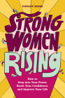 Strong Women Rising: How to Step Into Your Power, Boost Your Confidence, and Improve Your Life Cover Image
