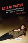 Acts of Poetry: American Poets' Theater and the Politics of Performance Cover Image