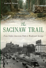 The Saginaw Trail: From Native American Path to Woodward Avenue Cover Image