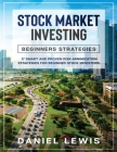 Stock Market Investing: BEGINNERS' STRATEGIES : 17 smart and proven risk-minimization strategies for beginner stock investors. Cover Image