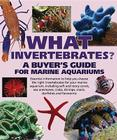 What Invertebrates?: A Buyer's Guide for Marine Aquariums Cover Image