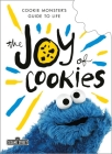 The Joy of Cookies: Cookie Monster's Guide to Life (The Sesame Street Guide to Life) Cover Image