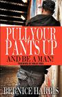 Pull Your Pants Up...and Be a Man! Cover Image