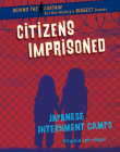 Citizens Imprisoned: Japanese Internment Camps Cover Image