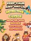 keep calm and watch detective Cayden how he will behave with plant and animals: A Gorgeous Coloring and Guessing Game Book for Cayden /gift for Cayden Cover Image
