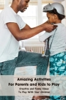 Amazing Activities For Parents and Kids to Play: Creative and Funny Ideas To Play With Your Children: Family Activities Book Cover Image