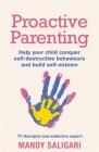 Proactive Parenting: Help your child conquer self-destructive behaviours and build self-esteem Cover Image