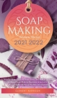 Soap Making Business Startup 2021-2022: Step-by-Step Guide to Start, Grow and Run your Own Home Based Soap Making Business in 30 days with the Most Up Cover Image