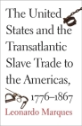 The United States and the Transatlantic Slave Trade to the Americas, 1776-1867 Cover Image