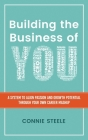 Building the Business of You: A System to Align Passion and Growth Potential through Your Own Career Mashup Cover Image