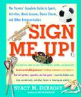 Sign Me Up!: The Parents' Complete Guide to Sports, Activities, Music Lessons, Dance Classes, and Other Extracurriculars (Original) Cover Image
