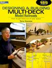 Designing & Building Multi-Deck Model Railroads: How to Get More Out of Your Space (Model Railroader) Cover Image