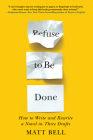 Refuse to Be Done: How to Write and Rewrite a Novel in Three Drafts Cover Image